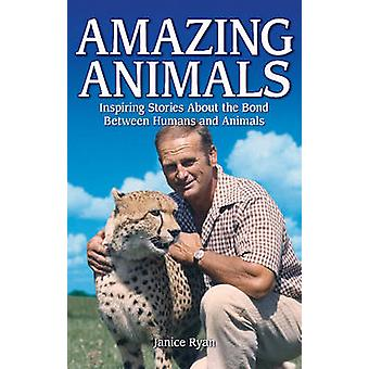 Amazing Animals - Inspiring Stories About the Bond Between Humans and