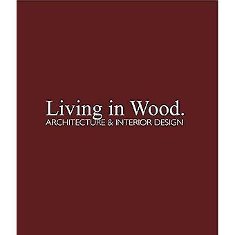 Living in Wood - Architecture & Interior Design by Chris van Uffelen -