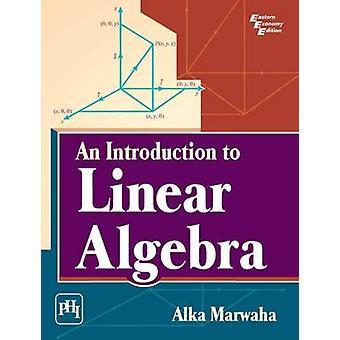 An Introduction to Linear Algebra by Alka Marwaha - 9788120349520 Book
