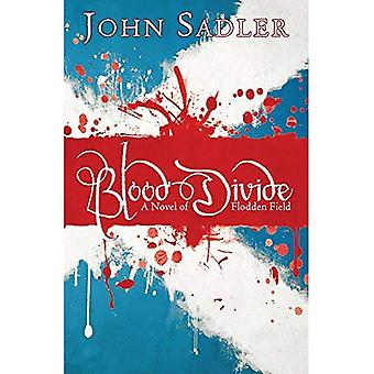Blood Divide: A Novel Of Flodden Field