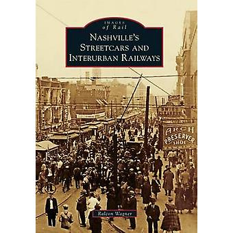 Nashville's Streetcars and Interurban Railways by Ralcon Wagner - 978