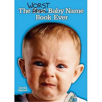 The Worst Baby Name Book Ever by David Narter - 9781581824568 Book
