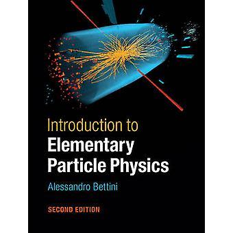 Introduzione alla fisica delle particelle elementari di Alessandro Bettini
