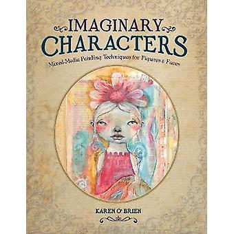 Imaginary Characters MixedMedia Painting Techniques for Figures and Faces par Karen O Brien