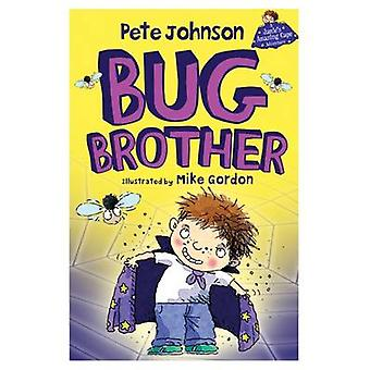 Bug Brother by Pete Johnson & Illustrated by Mike Gordon
