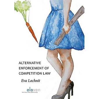 Alternative Enforcement of Competition Law by Eva Lachnit