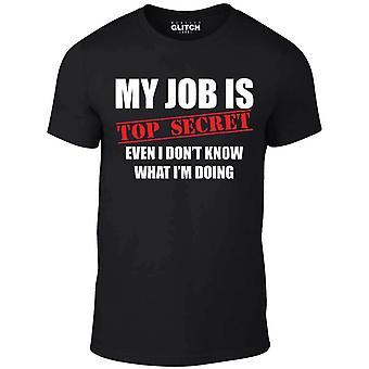 Mannen ' s mijn baan is Top Secret.. zelfs ik Don ' t weet wat im doen t-shirt