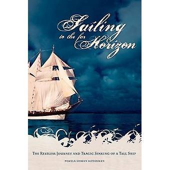 Sailing to the Far Horizon - The Restless Journey and Tragic Sinking o