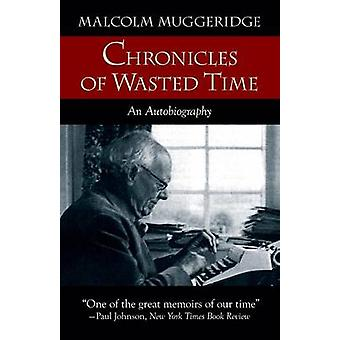 Chronicles of Wasted Time by Muggeridge & Malcolm