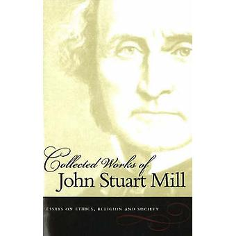 The Collected Works of John Stuart Mill - Essays on Ethics - Religion