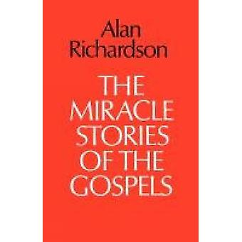 The Miracle Stories of the Gospels by Richardson & Alan