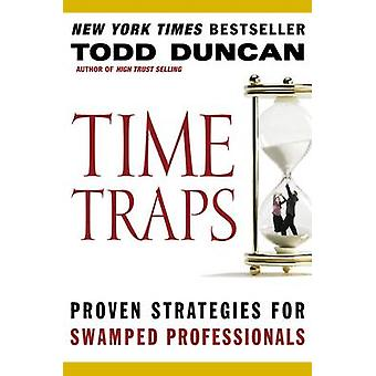 Time Traps Proven Strategies for Swamped Professionals by Duncan & Todd M.