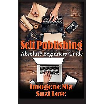 Self Publishing Absolute Beginners Guide by Nix & Imogene