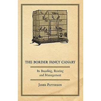 The Border Fancy Canary  Its Breeding Rearing and Management by Patterson & James