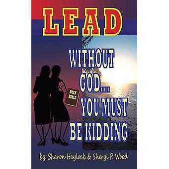 Lead without God ... You Must Be Kidding A Twin Power Production by Haylock & Sharon
