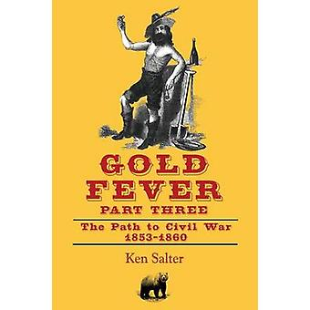 GOLD FEVER Part Three The Path to Civil War  California  18531860 by Salter & Ken