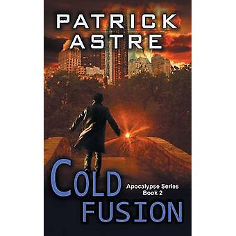 Cold Fusion The Apocalypse Series Book 2 by Astre & Patrick