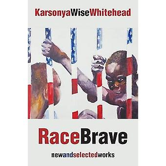 RaceBrave new and selected works by Whitehead & Karsonya Wise
