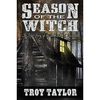 Season of the Witch The Haunted History of the Bell Witch of Tennessee by Taylor & Troy