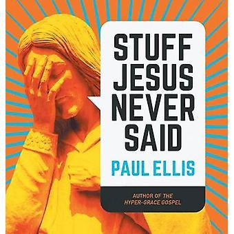 Stuff Jesus Never Said by Ellis & Paul