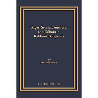 Sages Stories Authors and Editors in Rabbinic Babylonia by Kalmin & Richard