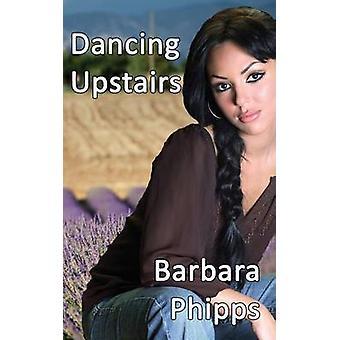 Dancing Upstairs by Phipps & Barbara