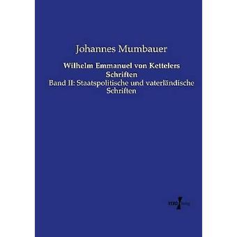 Wilhelm Emmanuel von Kettelers SchriftenBand II Staatspolitische und vaterlndische Schriften de Mumbauer et Johannes