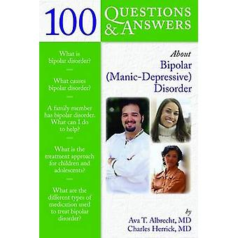 100 QAS ABOUT BIPOLAR MANIC DEPRESSIVE DISORDER by ALBRECHT & AVA T