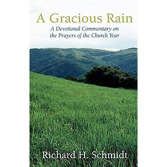 A Gracious Rain A Devotional Commentary on the Prayers for the Church Year by Schmidt Richard H