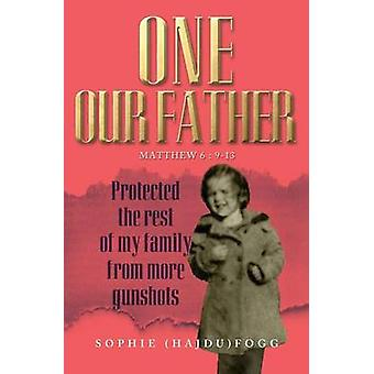 One Our Father Protected the Rest of My Family from More Gunshots by Fogg & Sophie Hajdu