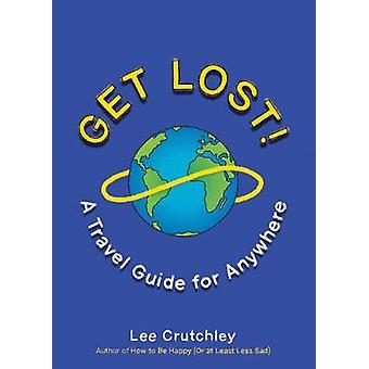 Get Lost! - A Travel Guide for Anywhere by Lee Crutchley - 97801431308