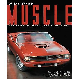 Wide-Open Muscle - The Rarest Muscle Car Convertibles by Randy Leffing