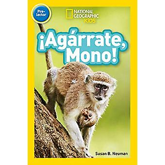 National Geographic Kids Readers - !Agarrate Mono! (Pre-reader) (Reade