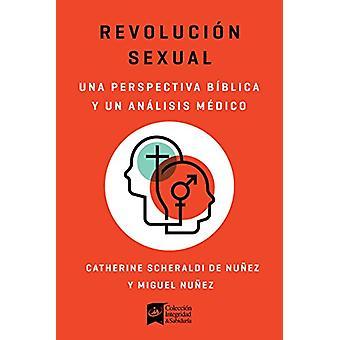 Revolucion sexual - Una mirada biblica y cientifica by Dr. Miguel Nune
