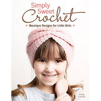 Simply Sweet Crochet - Boutique Designs for Little Girls by Cony Larse