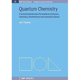 Quantum Chemistry - A Concise Introduction by Ajit J. Thakkar - 978162
