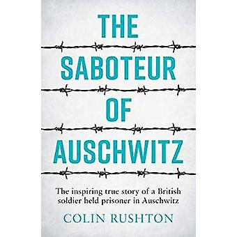 The Saboteur of Auschwitz - The Inspiring True Story of a British Sold