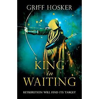 King in Waiting by Griff Hosker - 9781839011665 Book