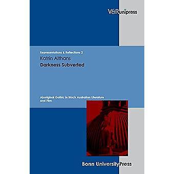 Darkness Subverted - Aboriginal Gothic in Black Australian Literature