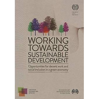 Working Towards Sustainable Development - Opportunities for Decent Wor