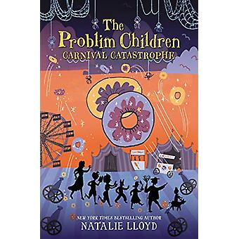 The Problim Children - Carnival Catastrophe by Natalie Lloyd - 9780062