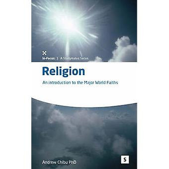 Religion - An Introduction to the Major World Faiths by Andrew A. Chib