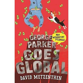 George Parker Goes Global by David Metzenthen - 9781911631156 Book