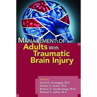 Management of Adults with Traumatic Brain Injury by David B. Arcinieg