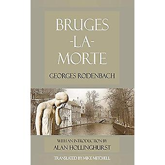 Bruges-la-Morte - and The Death Throes of Towns by Georges Rodenbach -