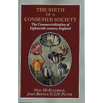 The Birth of a Consumer Society  The Commercialization of Eighteenthcentury England by John Brewer & J H Plumb & Neil McKendrick