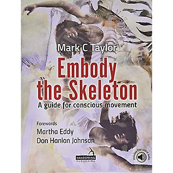 Embody the Skeleton - A guide for conscious movement by Mark Taylor -