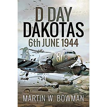 D-Day Dakotas - 6th June - 1944 by Martin W Bowman - 9781526746153 Book