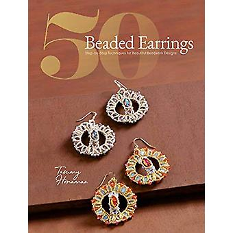 50 Beaded Earrings - Step-by-Step Techniques for Beautiful Beadwork De