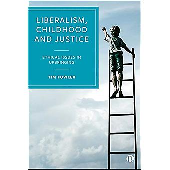 Liberalism - Childhood and Justice - Ethical Issues in Upbringing by T